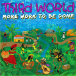 """THIRD WORLD """"MORE WORK TO BE DONE"""""""