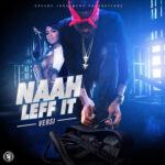 Versi – Naah Leff It [Official Audio]