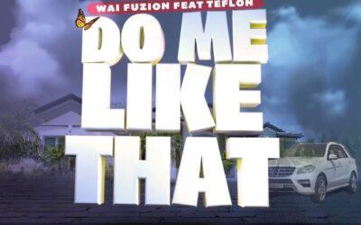 Wai Fuzion x Teflon – Do Me Like That